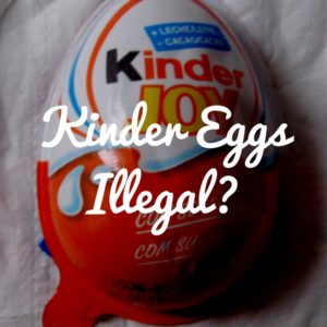 Kinder Eggs - Why Are They Illegal in the USA?