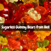 Sugarless Gummy Bears...from Hell!